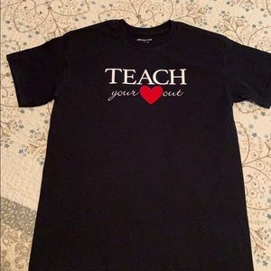 T-Shirt. TEACH your ♥️ out.
